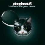 deadmau5: > album title goes here < (Digital Album Download) FREE