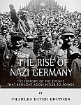 The Rise of Nazi Germany: The History of the Events that Brought Adolf Hitler to Power (Kindle Edition) Free