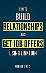 Kindle eBook - How to Build Relationships and Get Job Offers Using LinkedIn Free