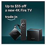 Get up to $35 off New Amazon 4K Fire TV Device + $2.99 Gift Card with Trade-in Trade in your Roku, Apple TV, or Chromecast streaming media player